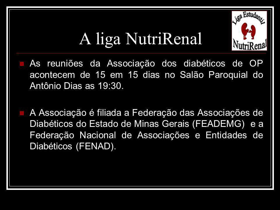 A liga NutriRenal As reuniões da Associação dos diabéticos de OP acontecem de 15 em 15 dias no Salão Paroquial do Antônio Dias as 19:30.