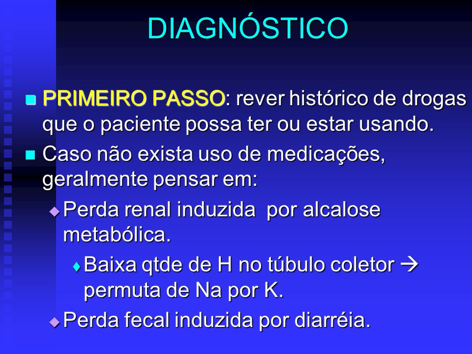 DIAGNÓSTICO PRIMEIRO PASSO: rever histórico de drogas que o paciente possa ter ou estar usando.