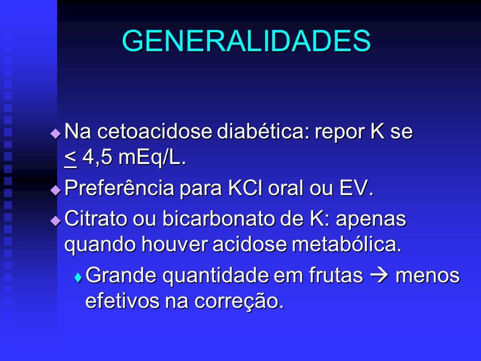 GENERALIDADES Na cetoacidose diabética: repor K se < 4,5 mEq/L.