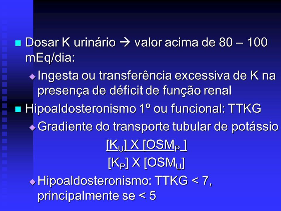 Dosar K urinário  valor acima de 80 – 100 mEq/dia: