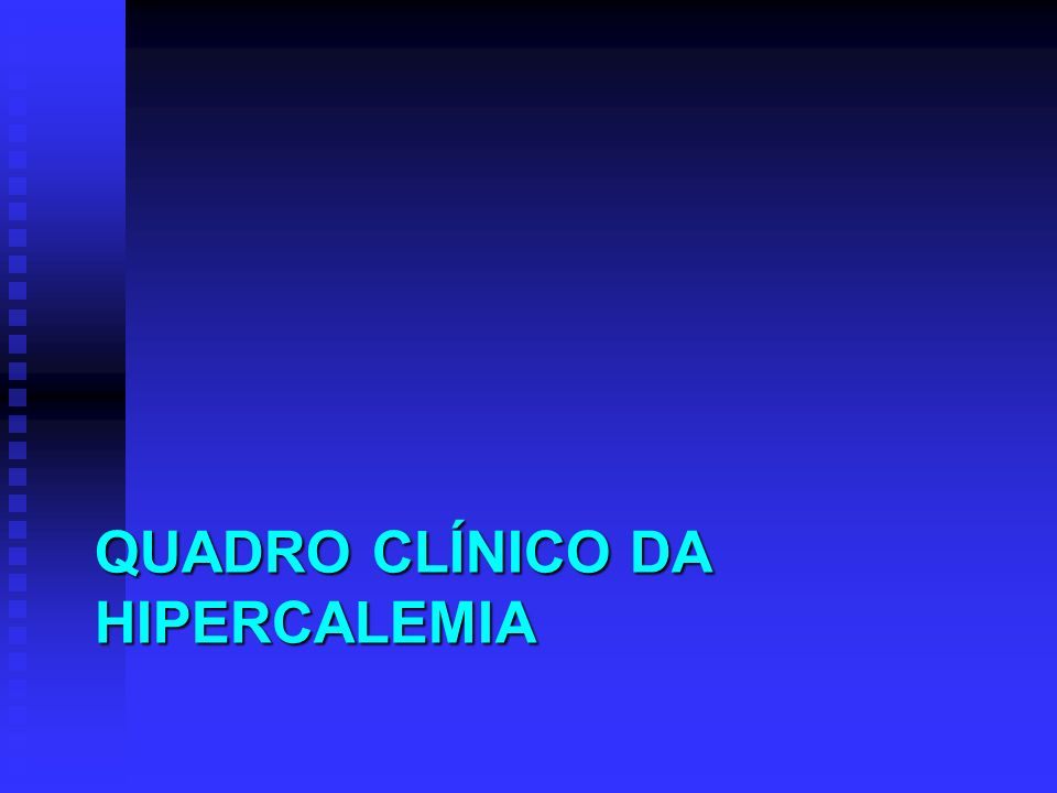 QUADRO CLÍNICO DA HIPERCALEMIA