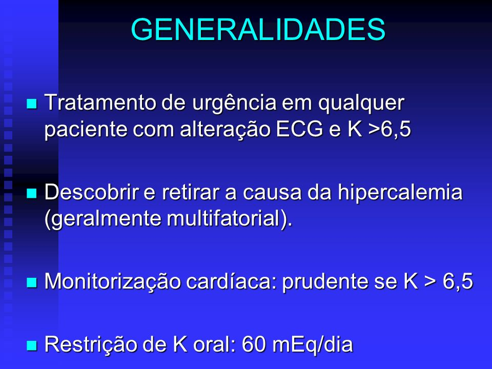 GENERALIDADES Tratamento de urgência em qualquer paciente com alteração ECG e K >6,5.