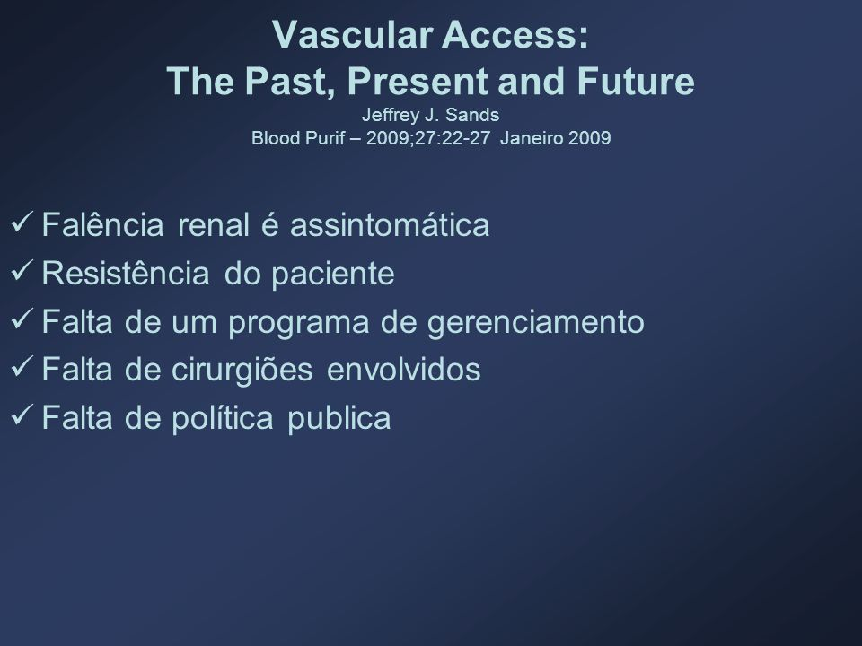 Vascular Access: The Past, Present and Future Jeffrey J