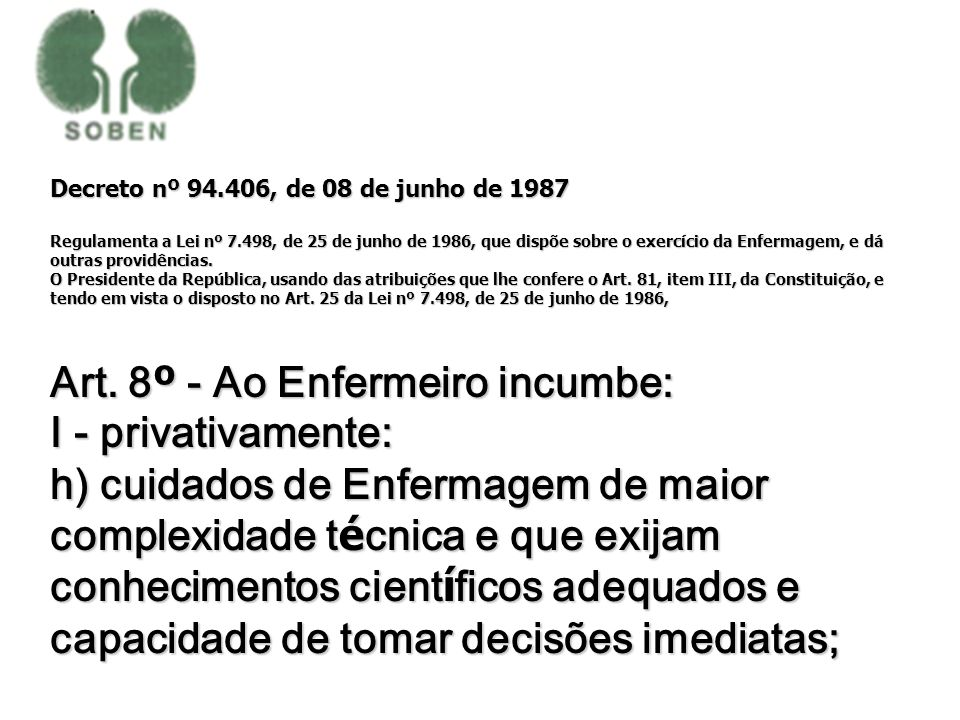 Art. 8º - Ao Enfermeiro incumbe: I - privativamente: