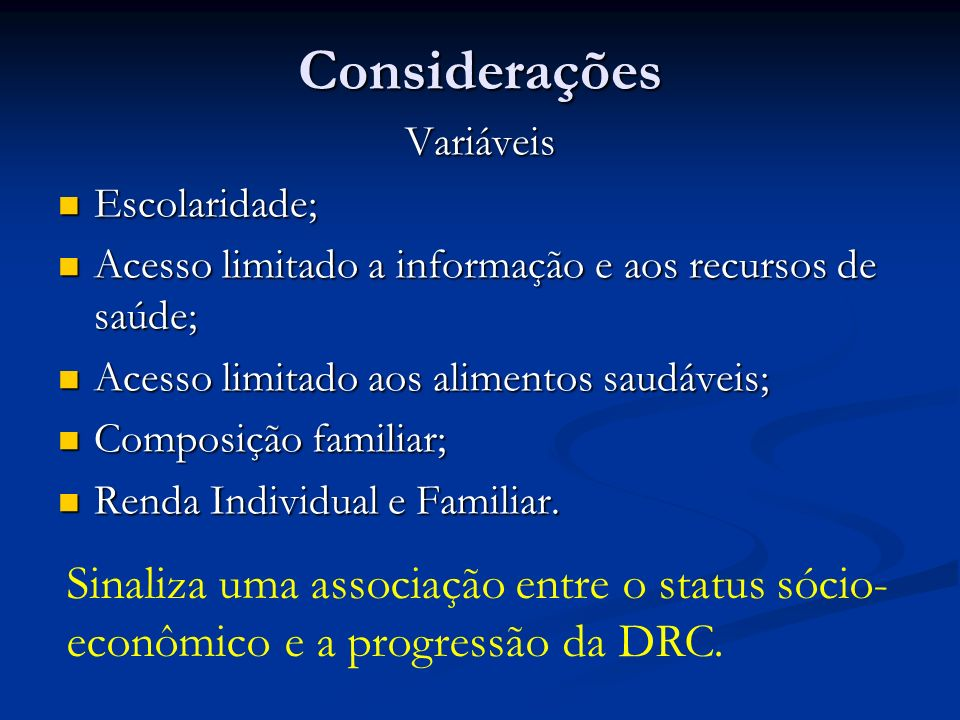 Considerações Variáveis. Escolaridade; Acesso limitado a informação e aos recursos de saúde; Acesso limitado aos alimentos saudáveis;