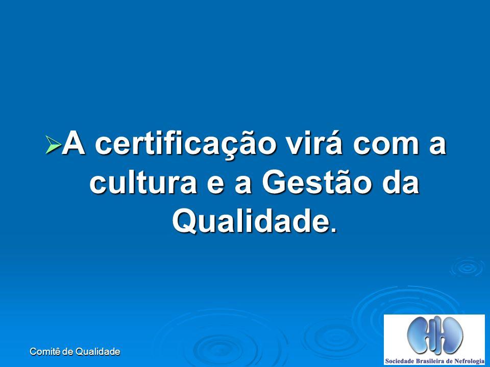 A certificação virá com a cultura e a Gestão da Qualidade.
