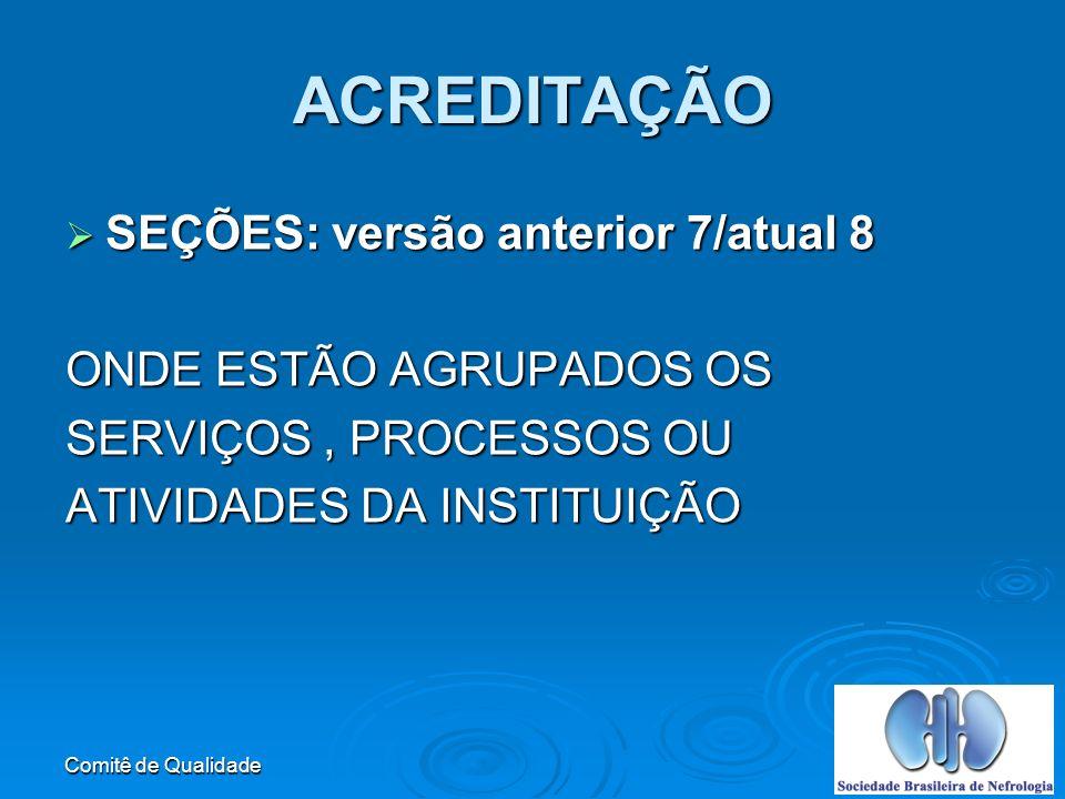 ACREDITAÇÃO SEÇÕES: versão anterior 7/atual 8 ONDE ESTÃO AGRUPADOS OS