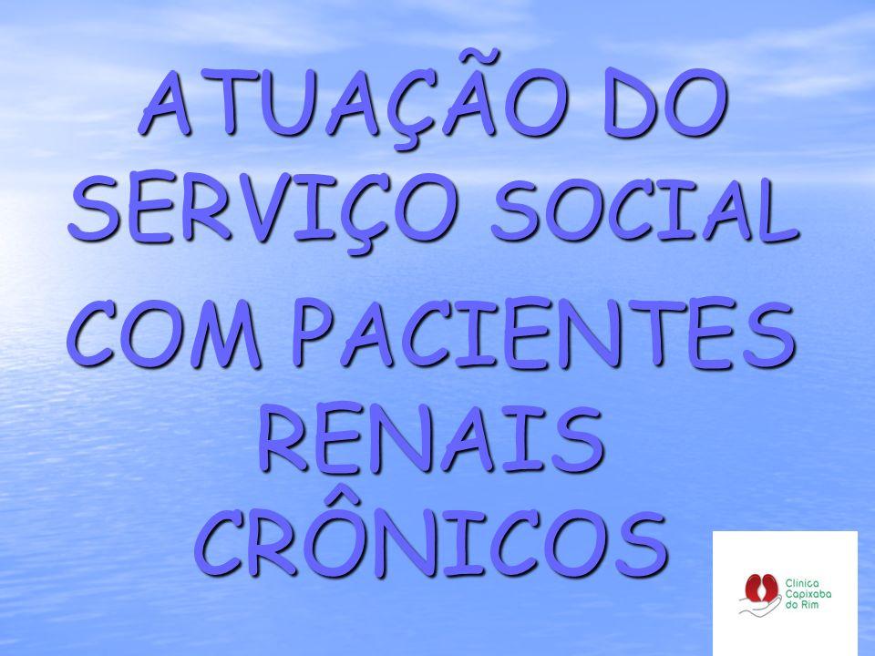 ATUAÇÃO DO SERVIÇO SOCIAL COM PACIENTES RENAIS CRÔNICOS