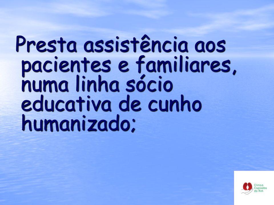 Presta assistência aos pacientes e familiares, numa linha sócio educativa de cunho humanizado;