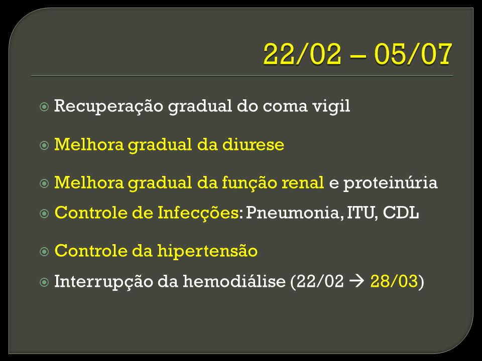 22/02 – 05/07 Recuperação gradual do coma vigil