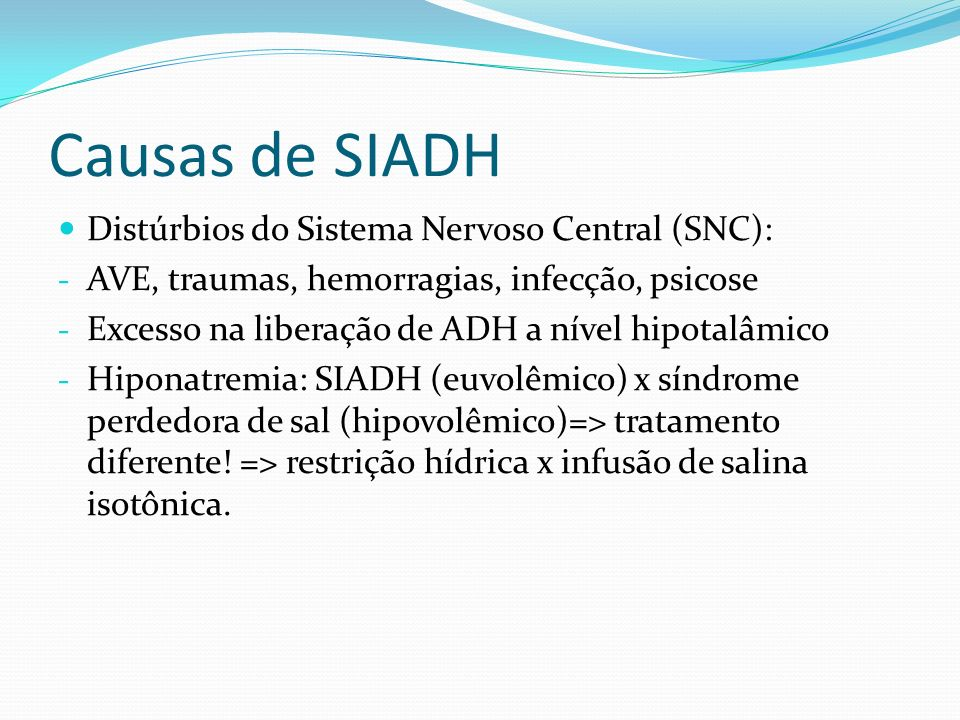 Causas de SIADH Distúrbios do Sistema Nervoso Central (SNC):