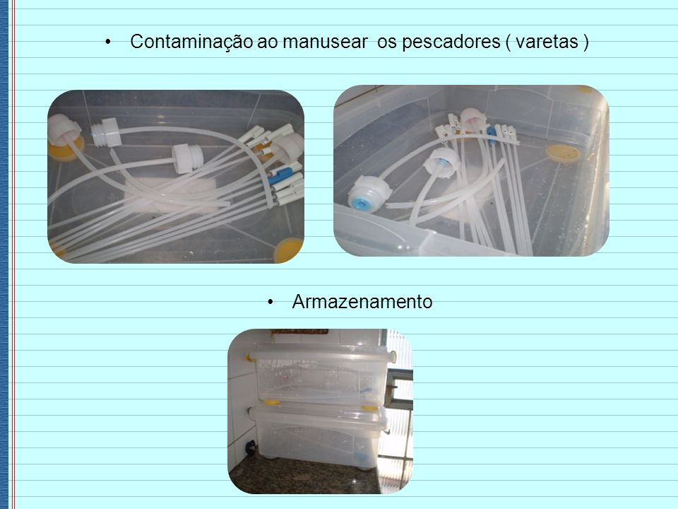 Contaminação ao manusear os pescadores ( varetas )