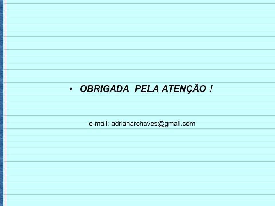 OBRIGADA PELA ATENÇÃO ! e-mail: adrianarchaves@gmail.com