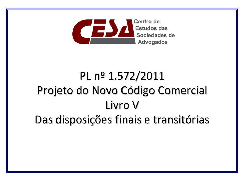 PL nº 1.572/2011 Projeto do Novo Código Comercial Livro V Das disposições finais e transitórias