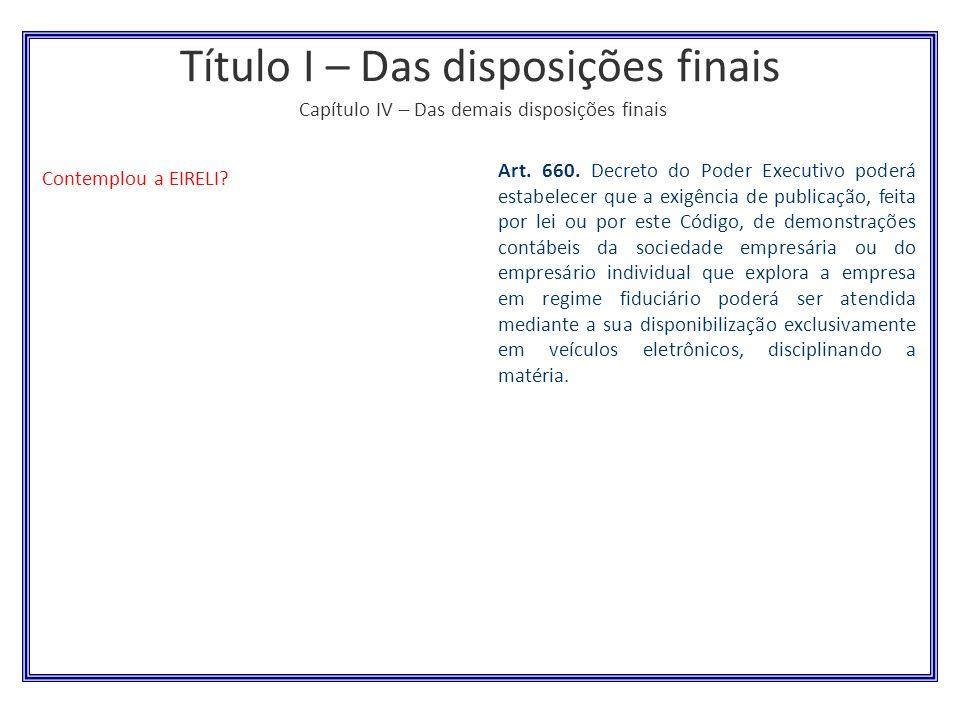 Título I – Das disposições finais Capítulo IV – Das demais disposições finais