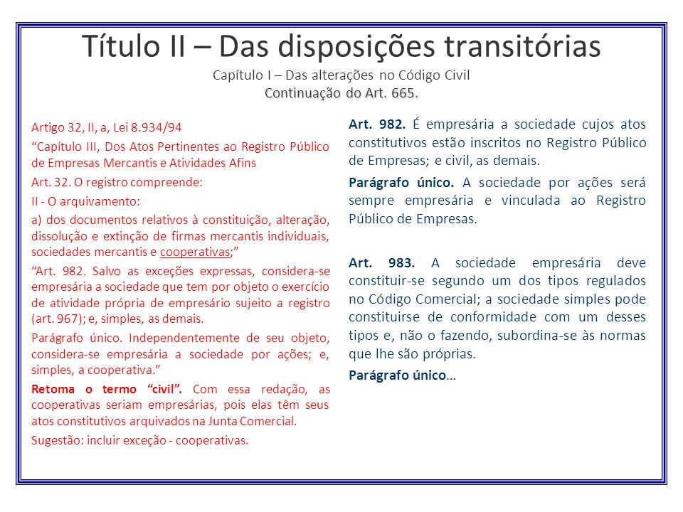 Título II – Das disposições transitórias Capítulo I – Das alterações no Código Civil Continuação do Art. 665.