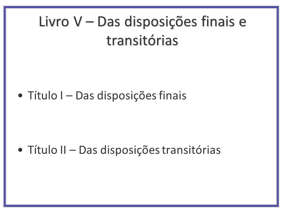 Livro V – Das disposições finais e transitórias