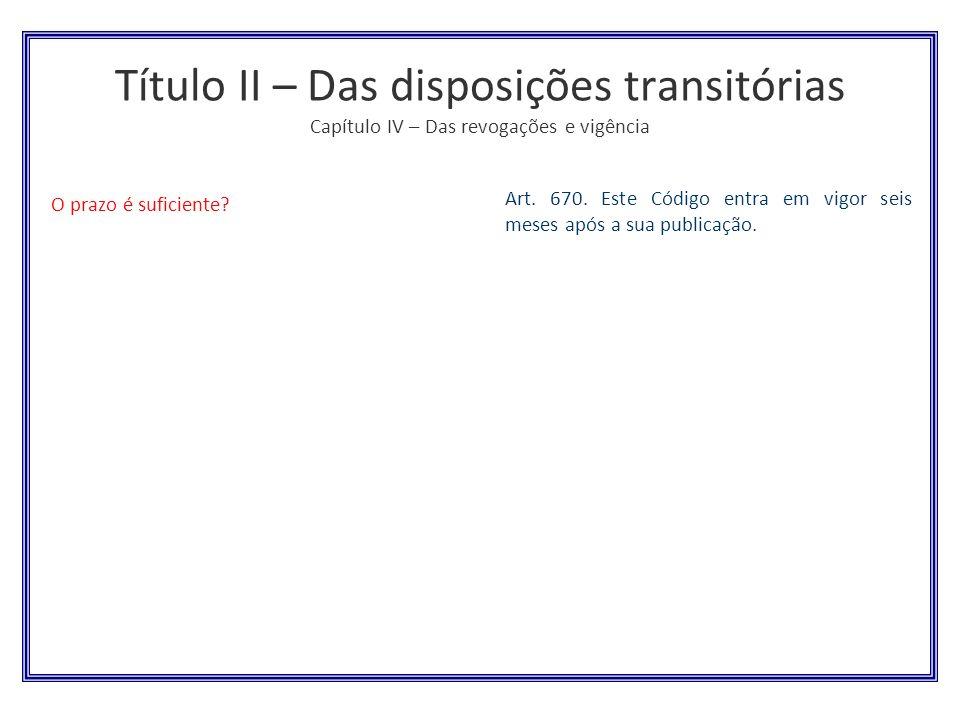 Título II – Das disposições transitórias Capítulo IV – Das revogações e vigência