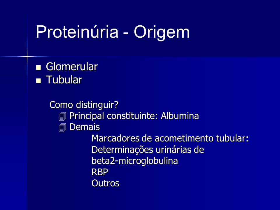 Proteinúria - Origem Glomerular Tubular Como distinguir