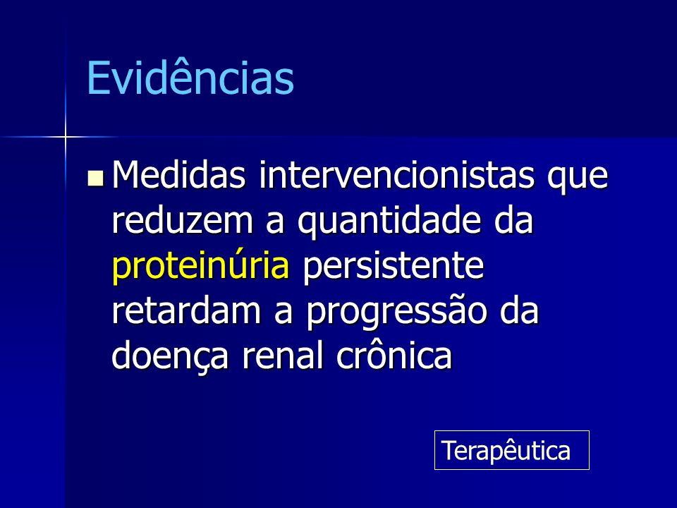 Evidências Medidas intervencionistas que reduzem a quantidade da proteinúria persistente retardam a progressão da doença renal crônica.