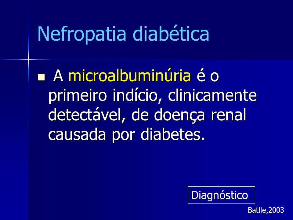 Nefropatia diabética A microalbuminúria é o primeiro indício, clinicamente detectável, de doença renal causada por diabetes.