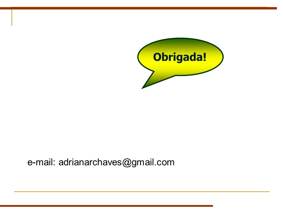 Obrigada! e-mail: adrianarchaves@gmail.com