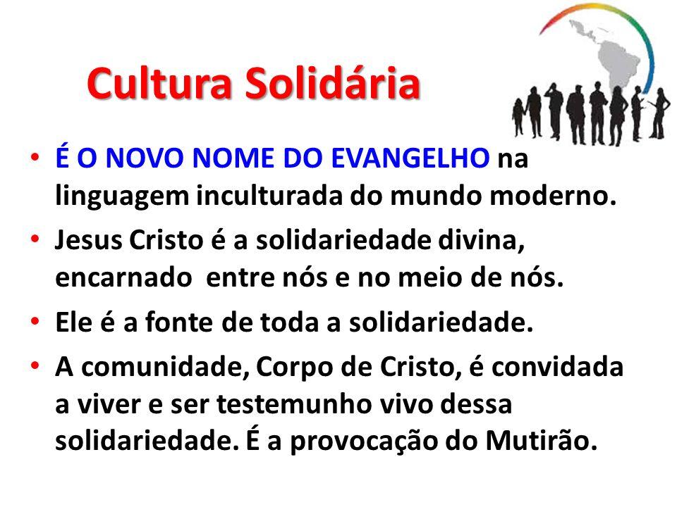 Cultura SolidáriaÉ O NOVO NOME DO EVANGELHO na linguagem inculturada do mundo moderno.