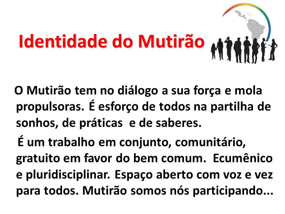 Identidade do MutirãoO Mutirão tem no diálogo a sua força e mola propulsoras. É esforço de todos na partilha de sonhos, de práticas e de saberes.