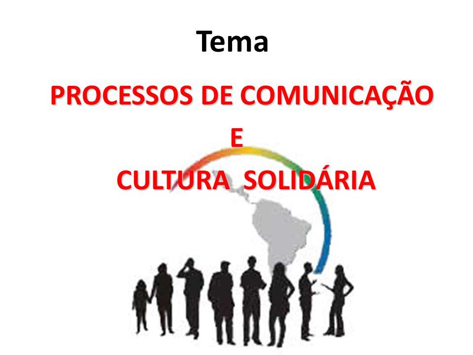 Tema PROCESSOS DE COMUNICAÇÃO E CULTURA SOLIDÁRIA