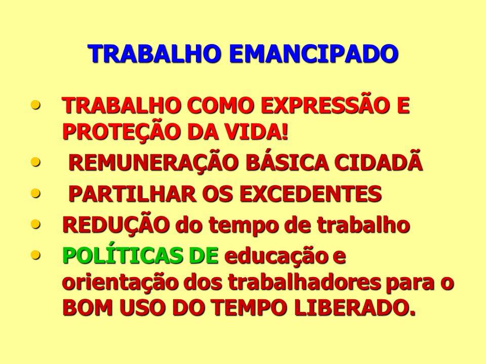 TRABALHO EMANCIPADO TRABALHO COMO EXPRESSÃO E PROTEÇÃO DA VIDA!
