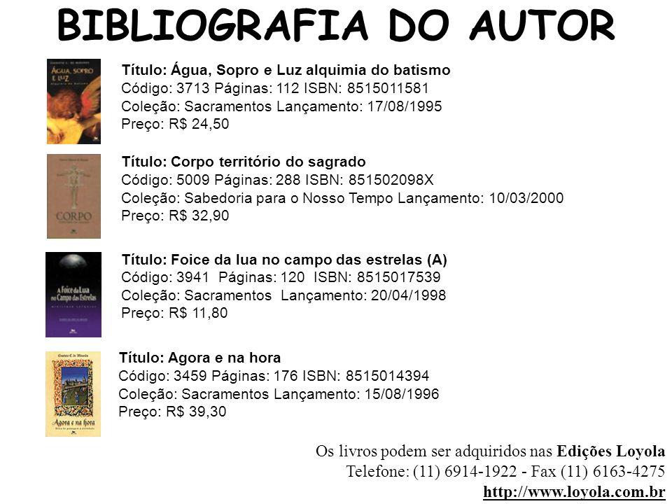 BIBLIOGRAFIA DO AUTOR Título: Água, Sopro e Luz alquimia do batismo. Código: 3713 Páginas: 112 ISBN: 8515011581.