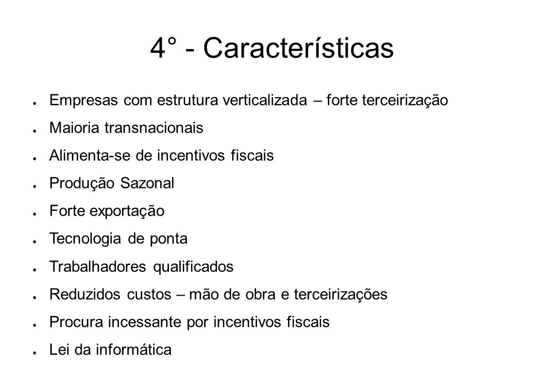 4° - CaracterísticasEmpresas com estrutura verticalizada – forte terceirização. Maioria transnacionais.
