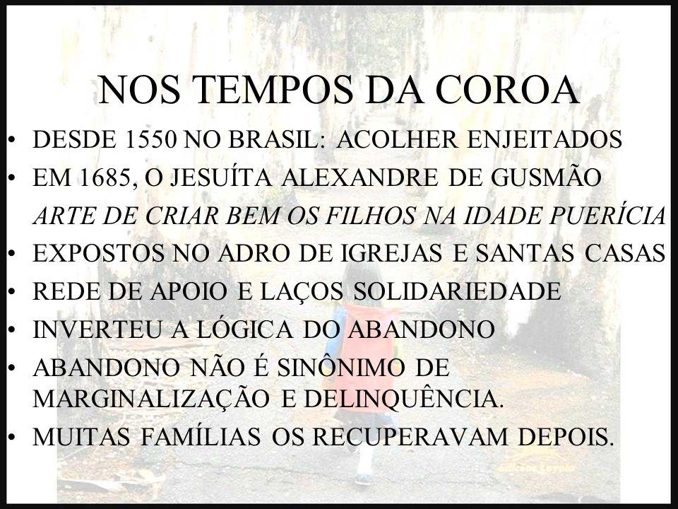 NOS TEMPOS DA COROA DESDE 1550 NO BRASIL: ACOLHER ENJEITADOS