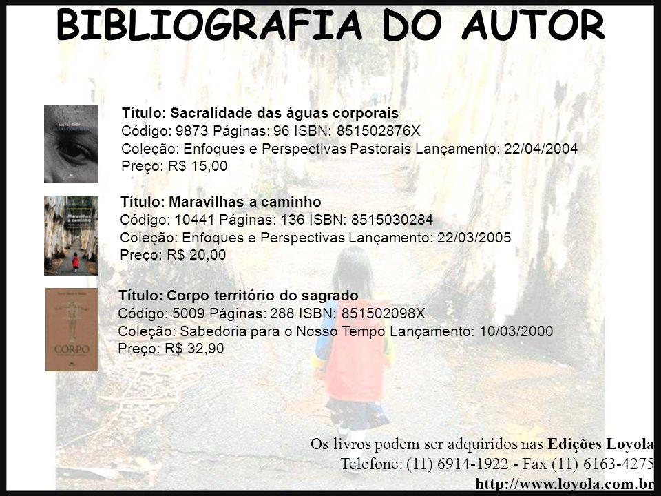 BIBLIOGRAFIA DO AUTOR Título: Sacralidade das águas corporais. Código: 9873 Páginas: 96 ISBN: 851502876X.