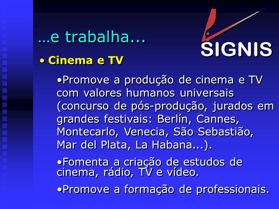 …e trabalha... Cinema e TV.