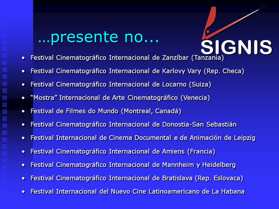 …presente no... Festival Cinematográfico Internacional de Zanzíbar (Tanzania) Festival Cinematográfico Internacional de Karlovy Vary (Rep. Checa)
