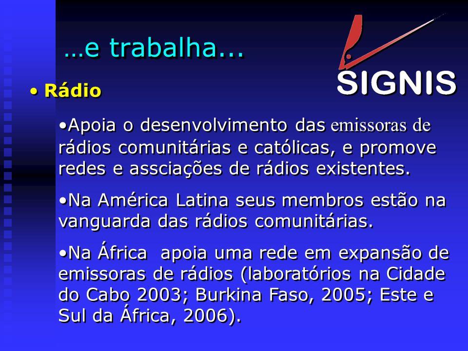 …e trabalha...Rádio. Apoia o desenvolvimento das emissoras de rádios comunitárias e católicas, e promove redes e assciações de rádios existentes.