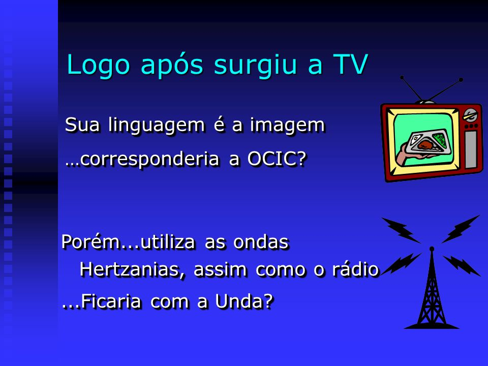 Logo após surgiu a TV Sua linguagem é a imagem …corresponderia a OCIC
