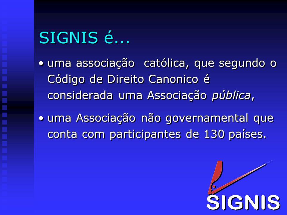 SIGNIS é... uma associação católica, que segundo o Código de Direito Canonico é considerada uma Associação pública,