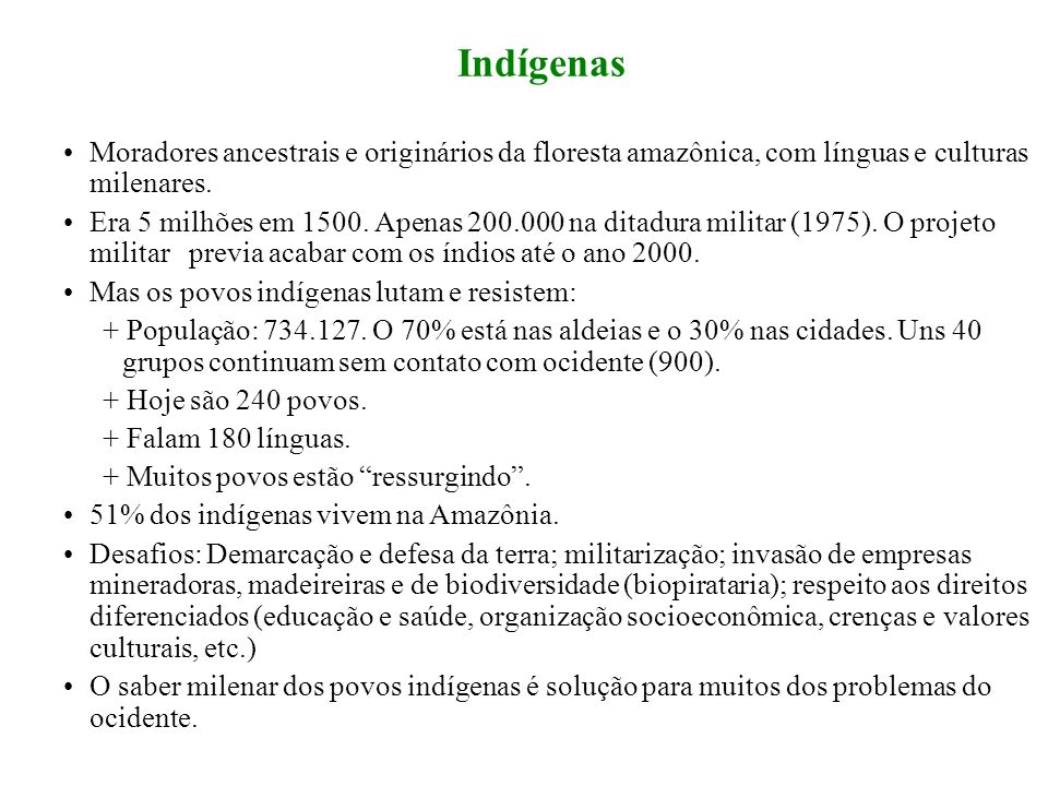 IndígenasMoradores ancestrais e originários da floresta amazônica, com línguas e culturas milenares.