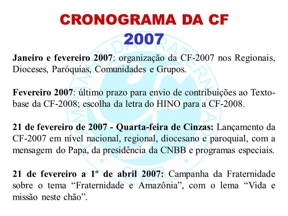CRONOGRAMA DA CF2007. Janeiro e fevereiro 2007: organização da CF-2007 nos Regionais, Dioceses, Paróquias, Comunidades e Grupos.