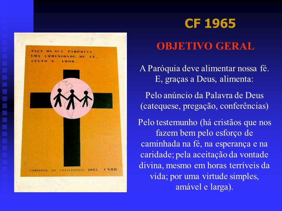 CF 1965 OBJETIVO GERAL. A Paróquia deve alimentar nossa fé. E, graças a Deus, alimenta: