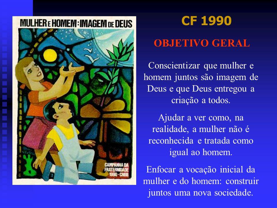 CF 1990 OBJETIVO GERAL. Conscientizar que mulher e homem juntos são imagem de Deus e que Deus entregou a criação a todos.