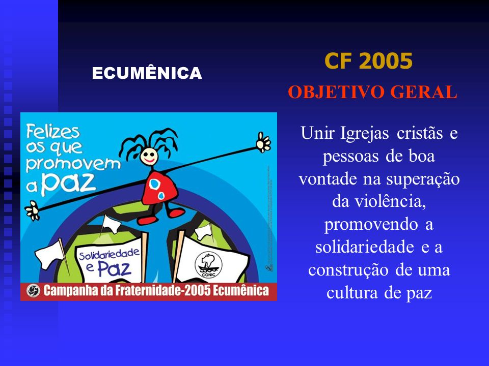 CF 2005ECUMÊNICA. OBJETIVO GERAL.