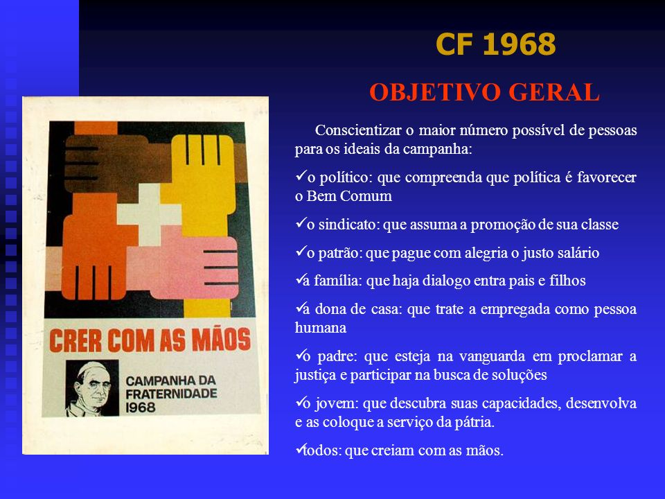 CF 1968 OBJETIVO GERAL. Conscientizar o maior número possível de pessoas para os ideais da campanha: