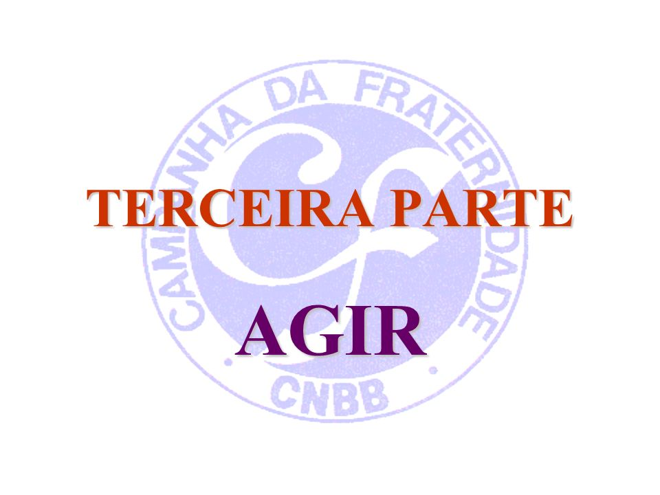 TERCEIRA PARTE AGIR.