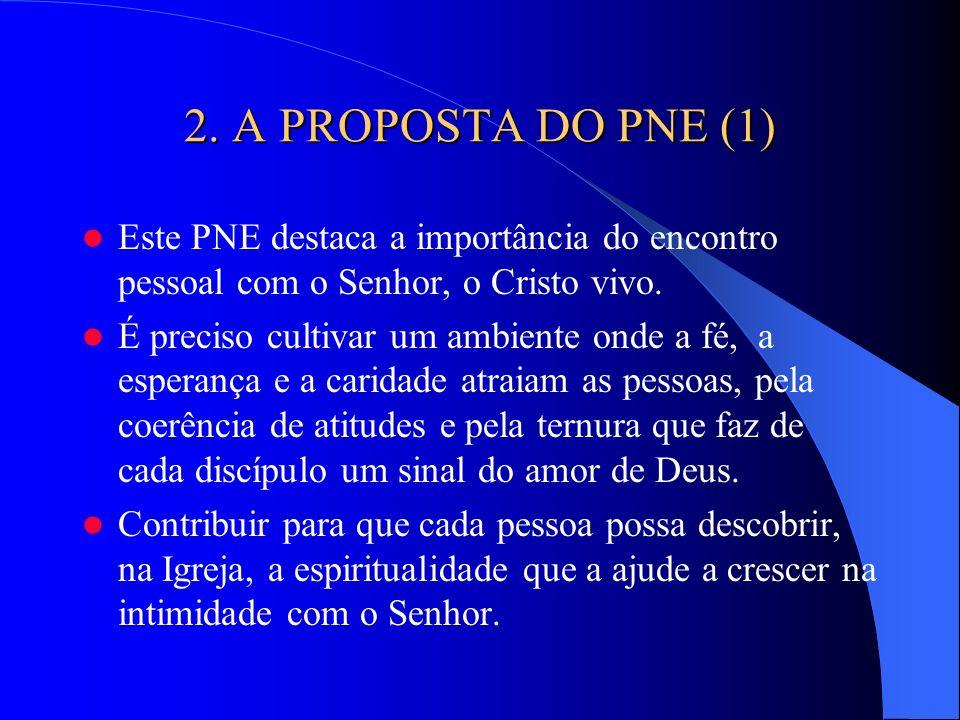 2. A PROPOSTA DO PNE (1) Este PNE destaca a importância do encontro pessoal com o Senhor, o Cristo vivo.