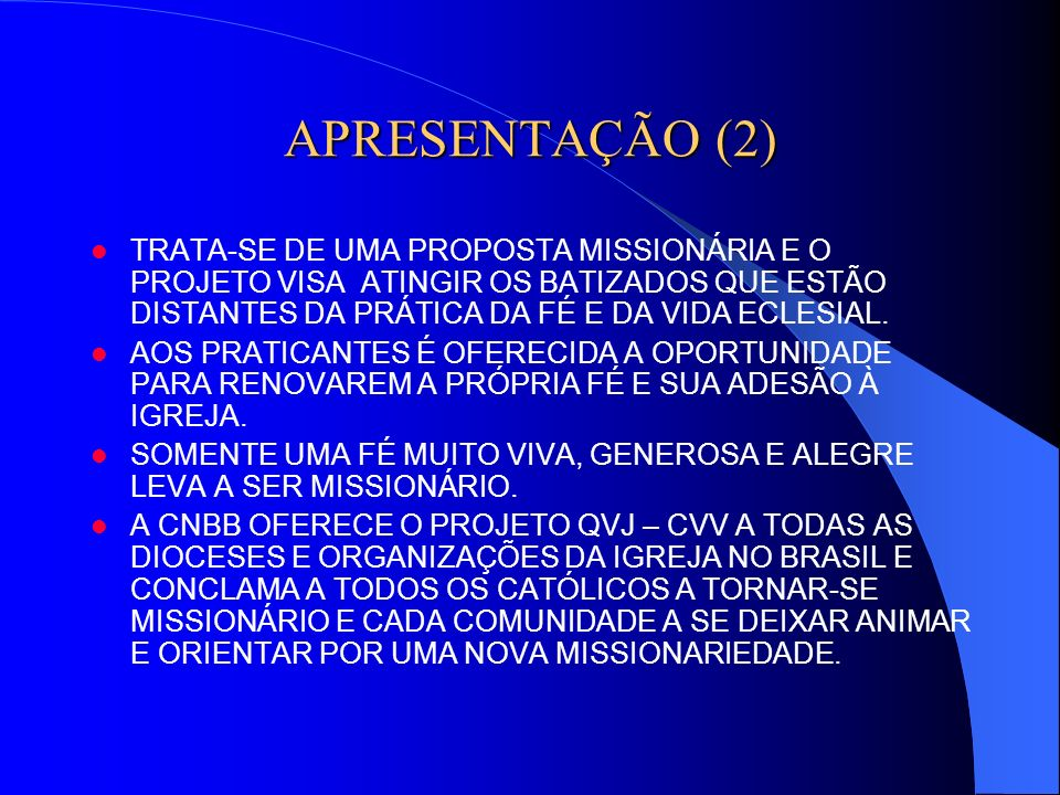APRESENTAÇÃO (2)TRATA-SE DE UMA PROPOSTA MISSIONÁRIA E O PROJETO VISA ATINGIR OS BATIZADOS QUE ESTÃO DISTANTES DA PRÁTICA DA FÉ E DA VIDA ECLESIAL.