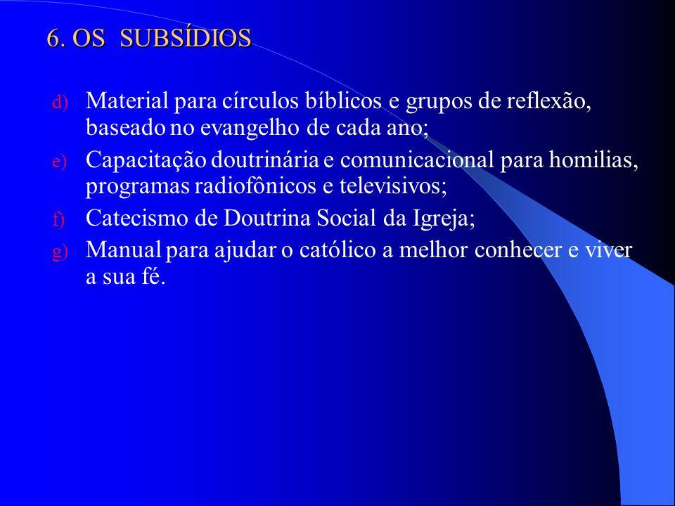 6. OS SUBSÍDIOS Material para círculos bíblicos e grupos de reflexão, baseado no evangelho de cada ano;