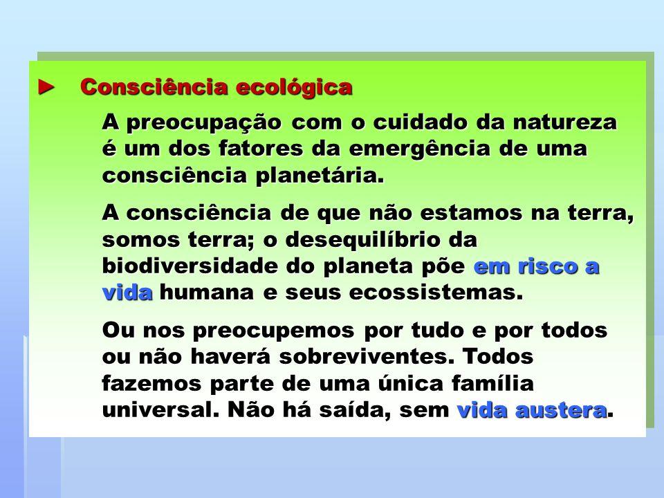 ► Consciência ecológica. A preocupação com o cuidado da natureza